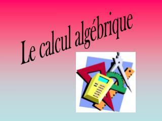 Le calcul alg�brique