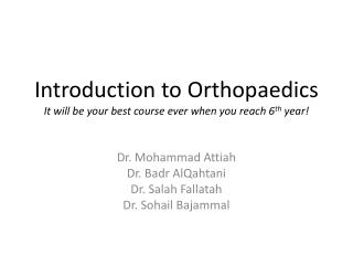 Introduction to  Orthopaedics It will be your best course ever when you reach 6 th  year!
