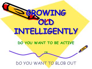 GROWING OLD INTELLIGENTLY