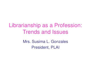 Librarianship as a Profession: Trends and Issues