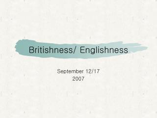 Britishness/ Englishness