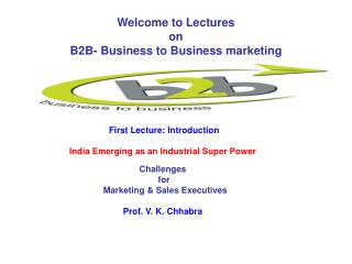 Welcome to Lectures on B2B- Business to Business marketing