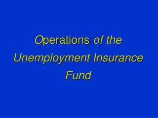 O perations  of the Unemployment Insurance Fund