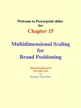 Welcome to Powerpoint slides  for Chapter 15 Multidimensional Scaling for Brand Positioning