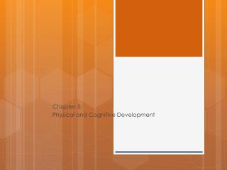 Chapter 5: Physical and Cognitive Development