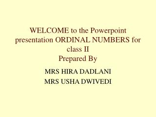 WELCOME to the Powerpoint presentation ORDINAL NUMBERS for class II  Prepared By