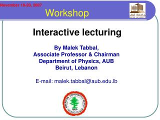 Interactive lecturing   By Malek Tabbal, Associate Professor  Chairman   Department of Physics, AUB Beirut, Lebanon  E-m