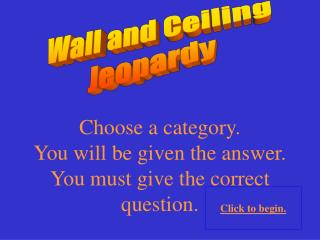 Wall and Ceiling Jeopardy