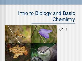 Intro to Biology and Basic Chemistry