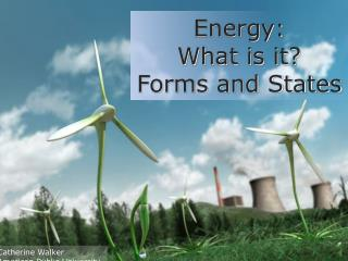 Energy:  What is it?  Forms and States