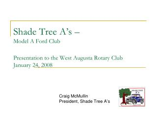 Shade Tree A's –  Model A Ford Club Presentation to the West Augusta Rotary Club January 24, 2008