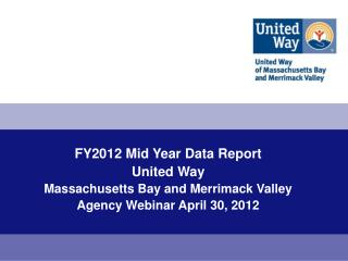 FY2012 Mid Year Data Report United Way Massachusetts Bay and Merrimack Valley