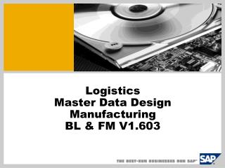 Logistics  Master Data Design Manufacturing BL & FM V1.603