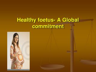 Healthy foetus- A Global commitment