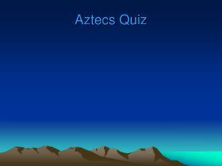 Aztecs Quiz
