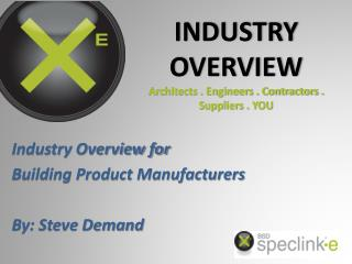 Industry Overview for  Building Product Manufacturers By: Steve Demand