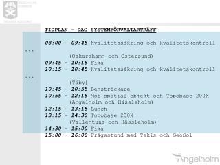 TIDPLAN – DAG SYSTEMFÖRVALTARTRÄFF 08:00 - 09:45 Kvalitetssäkring och kvalitetskontroll ...
