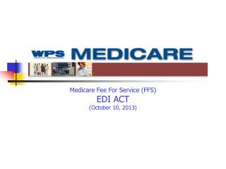 Medicare Fee For Service (FFS) EDI ACT (October 10, 2013) Leader's Line:  866-347-2571