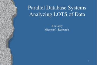 Parallel Database Systems Analyzing LOTS of Data Jim Gray Microsoft  Research