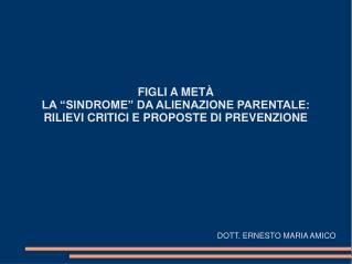 """FIGLI A METÀ LA """"SINDROME"""" DA ALIENAZIONE PARENTALE: RILIEVI CRITICI E PROPOSTE DI PREVENZIONE"""