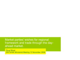 Market parties' wishes for regional framework and trade through the day-ahead market.