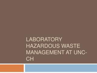 Laboratory Hazardous Waste Management at UNC-CH