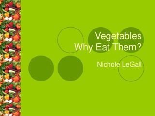Vegetables Why Eat Them?