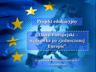 """""""Dzień Europejski – wędrówka po zjednoczonej Europie"""""""