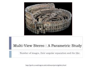 Multi-View Stereo : A Parametric Study