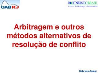Arbitragem e outros m�todos alternativos de resolu��o de conflito