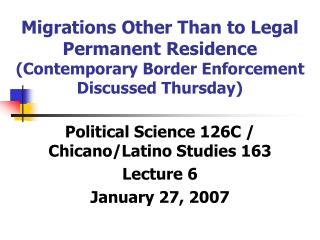 Political Science 126C / Chicano/Latino Studies 163  Lecture 6 January 27, 2007