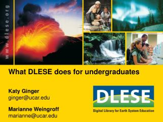 What DLESE does for undergraduates Katy Ginger ginger@ucar