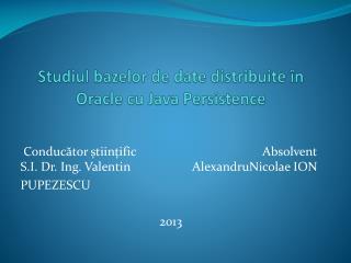 Studiul bazelor de date distribuite  î n Oracle cu Java Persistence