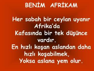 BENİM  AFRİKAM Her sabah bir ceylan uyanır Afrika'da  Kafasında bir tek düşünce vardır.
