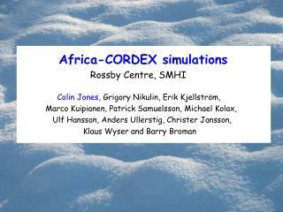 Africa-CORDEX simulations Rossby Centre, SMHI Colin Jones , Grigory Nikulin, Erik Kjellström,