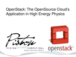 OpenStack: The OpenSource Cloud�s Application in High Energy Physics