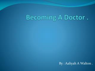 Becoming A Doctor .