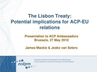 The Lisbon Treaty:  Potential implications for ACP-EU relations