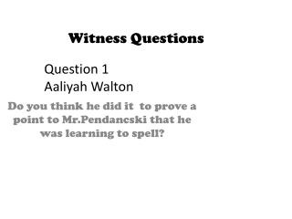 Witness Questions