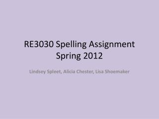 RE3030 Spelling Assignment Spring 2012