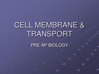 CELL MEMBRANE & TRANSPORT