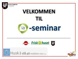 VELKOMMEN TIL       -seminar