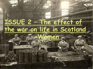 ISSUE 2 – The effect of the war on life in Scotland Women