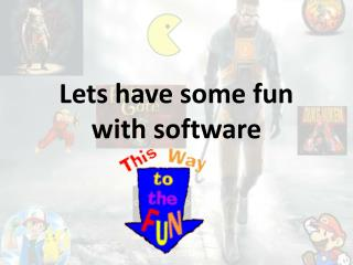 Lets have some fun with software