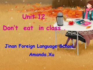 Unit 12          Don't  eat  in class .