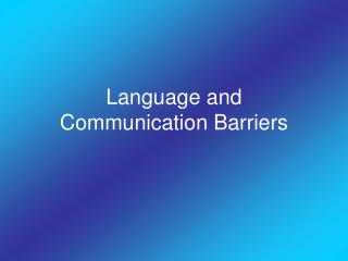 Language and Communication Barriers