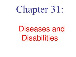 Chapter 31: Diseases and Disabilities
