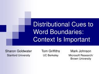 Distributional Cues to Word Boundaries: Context Is Important