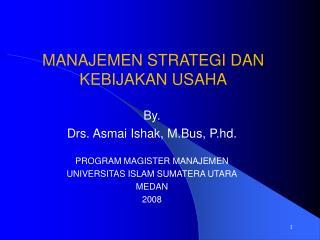 By. Drs. Asmai Ishak, M.Bus, P.hd. PROGRAM MAGISTER MANAJEMEN  UNIVERSITAS ISLAM SUMATERA UTARA