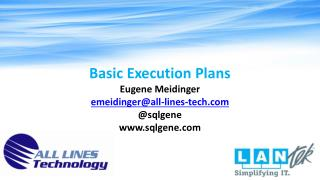 Basic  Execution Plans Eugene Meidinger emeidinger@all-lines-tech @ sqlgene sqlgene